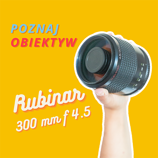 Obiektyw portretowu o niezykłym bokeh - Rubinar 300 mm f 4.5